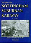 The Story of the Nottingham Suburban Railway: The Operational Years: v. 2 by David G Birch (Paperback, 2012)