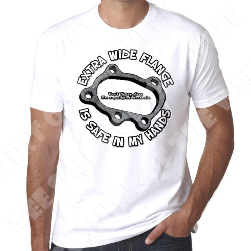 Extra Wide Flange is Safe In My Hands Dont Worry Love I/'m a Mechanic Tshirt