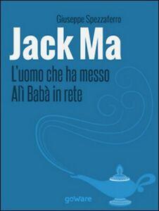 Jack Ma. L'uomo che ha messo Alì Babà in rete,  di Giuseppe Spezzaferro,  2014