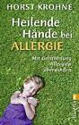 Heilende Hände bei Allergie von Horst Krohne (2011, Taschenbuch)