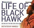 Life of Black Hawk, or Ma-Ka-Tai-Me-She-Kia-Kiak: Dictated by Himself by Black Hawk (CD-Audio, 2014)