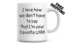 I love how we don't have to say that I'm your favorite child Funny Coffee Mug