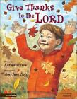 Give Thanks to the Lord by Karma Wilson (2007, Hardcover)