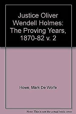 Justice Oliver Wendell Holmes Vol. 2 : The Proving Years, 1870-1882