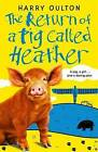 The Return of a Pig Called Heather by Harry Oulton (Paperback, 2014)