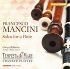 Francesco Mancini: Solos for Flute (CD, Mar-2014, Chandos)