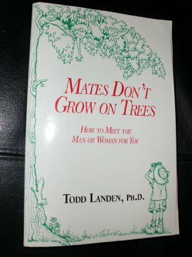 Mates Don t Grow on Trees  How to Meet the Man or Woman for You