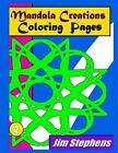 Mandala Creations Coloring Pages: Relaxing Images That Will Sooth Your Mind by Jim Stephens (Paperback / softback, 2015)