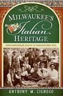 Milwaukee's Italian Heritage: Mediterranean Roots in Midwestern Soil by Anthony M Zignego (Paperback / softback, 2009)