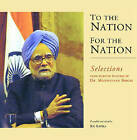 To the Nation for the Nation: Selections from Selected Speeches of Dr. Manmohan Singh by Academic Foundation (Hardback, 2006)