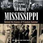Ed King's Mississippi: Behind the Scenes of Freedom Summer by Ed King, Trent Watts (Hardback, 2014)