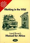 Working in the Wild: Land Rover's Manual for Africa by William Treneman, Kirt Carolan (Paperback, 1996)