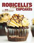 Robicelli's: A Love Story, with Cupcakes by Allison Robicelli, Matt Robicelli (Hardback, 2013)
