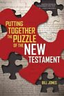 Putting Together the Puzzle of the New Testament by Bill Jones (Paperback / softback, 2009)