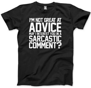 I/'m Not Very Good With Advice Can I Interest You In A Sarcastic Comment Sarcastic Humor Graphic Novelty Funny T Shirt
