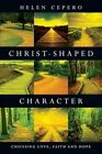 Christ-Shaped Character: Choosing Love, Faith and Hope by Helen Cepero (Paperback / softback, 2014)