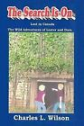 The Search is On: The Wild Adventures of Lester and Dora by Charles L. Wilson (Hardback, 2009)