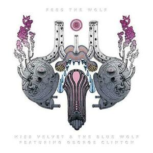 Miss-Velvet-And-The-Blue-Wolf-Feed-The-Wolf-Ft-George-Clinton-NEW-CD