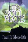 His Soul Mate by Paul R Meredith (Paperback / softback, 2001)