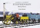 George and Robert Stephenson, Railway Pioneers by Chris Morris (Paperback, 2010)