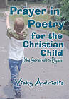 Prayer in Poetry for the Christian Child: Bible Stories Told in Rhymes by Vicky Andriotis (Paperback / softback, 2010)