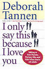 I Only Say This Because I Love You by Deborah Tannen (Paperback, 2002)