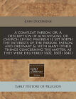 A Compleat Parson, Or, a Description of Advovvsons, or Church Living Wherein Is Set Forth the Interests of the Parson, Patron, and Ordinary &  : With Many Other Things Concerning the Matter, as They Were Delivered 1602, 1603 (1641) by John Doddridge (Paperback / softback, 2010)