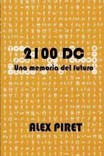 2100 DC : Una Memoria Del Futuro by Alex Piret (2015, Paperback)