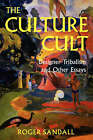 The Culture Cult: Designer Tribalism and Other Essays by Roger Sandall (Paperback, 2000)