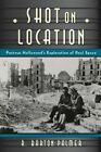 Shot on Location: Postwar American Cinema and the Exploration of Real Place by R. Barton Palmer (Hardback, 2016)