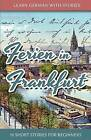 Learn German with Stories: Ferien in Frankfurt - 10 Short Stories for Beginners by Andre Klein (Paperback / softback, 2013)