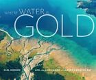 Where Water Is Gold: Life and Livelihood in Alaska's Bristol Bay by Mountaineers Books (Paperback / softback, 2016)
