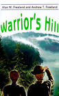 Warrior's Hill by Alan W Freeland, Andrew T Freeland (Paperback / softback, 2001)