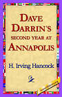 Dave Darrin's Second Year at Annapolis by H Irving Hancock (Paperback / softback, 2006)