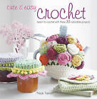 Cute & Easy Crochet: Learn to Crochet with These 35 Adorable Projects by Nicki Trench (Paperback, 2011)