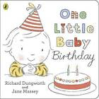 One Little Baby Birthday by Richard Dungworth (Board book, 2014)
