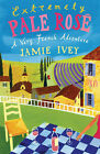 Extremely Pale Rose: A Very French Adventure by Jamie Ivey (Paperback, 2007)