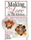 "Making ""love"" in The Kitchen by Tim Heitz 9781425921361 Paperback 2007"