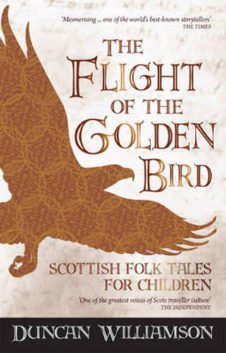 The Flight of The Golden Bird: Scottish Folk Tales for Children (Kelpies) by Wil