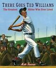 There Goes Ted Williams: The Greatest Hitter Who Ever Lived by Matt Tavares (Hardback, 2012)