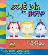 Que Dia Es Hoy? Libro Sobre Las Formas by Graciela Repun (2016, Hardcover)