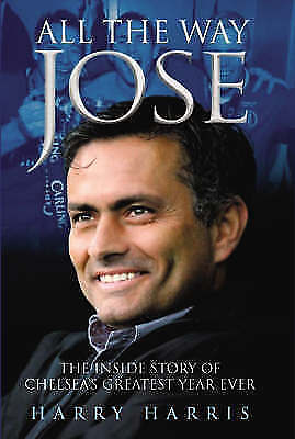 Harris, Harry, All the Way Jose: The Inside Story of Chelsea's Greatest Year Eve