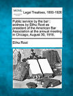 Public Service by the Bar: Address by Elihu Root as President of the American Bar Association at the Annual Meeting in Chicago, August 30, 1916. by Elihu Root (Paperback / softback, 2010)