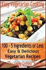 Easy Vegetarian Cooking: 100 - 5 Ingredients or Less, Easy & Delicious Vegetarian Recipes: Vegetables and Vegetarian - Quick and Easy by Gina 'The Veggie Goddess' Matthews (Paperback / softback, 2012)