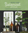 Botanical Style: Inspirational Decorating with Nature, Plants and Florals by Selina Lake (Hardback, 2016)