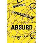 Nothing Fantastically Absurd by Christina Hart (Paperback / softback, 2012)