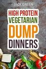 Vegetarian: High Protein Dump Dinners-Whole Food Recipes on a Budget(crockpot, Slowcooker, Cast Iron) by Jack Green (Paperback / softback, 2016)