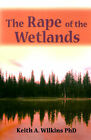 The Rape of the Wetlands by Keith A Wilkins (Paperback / softback, 2000)