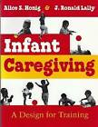 Infant Caregiving: A Design for Training by Alice S Honig, John Ronald Lally (Paperback, 2002)