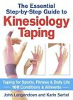 The Essential Step-by-step Guide to Kinesiology Taping: Taping for Sports, Fitness & Daily Life 160 Conditions & Ailments by John Langendoen, Karin Sertel (Paperback, 2014)
